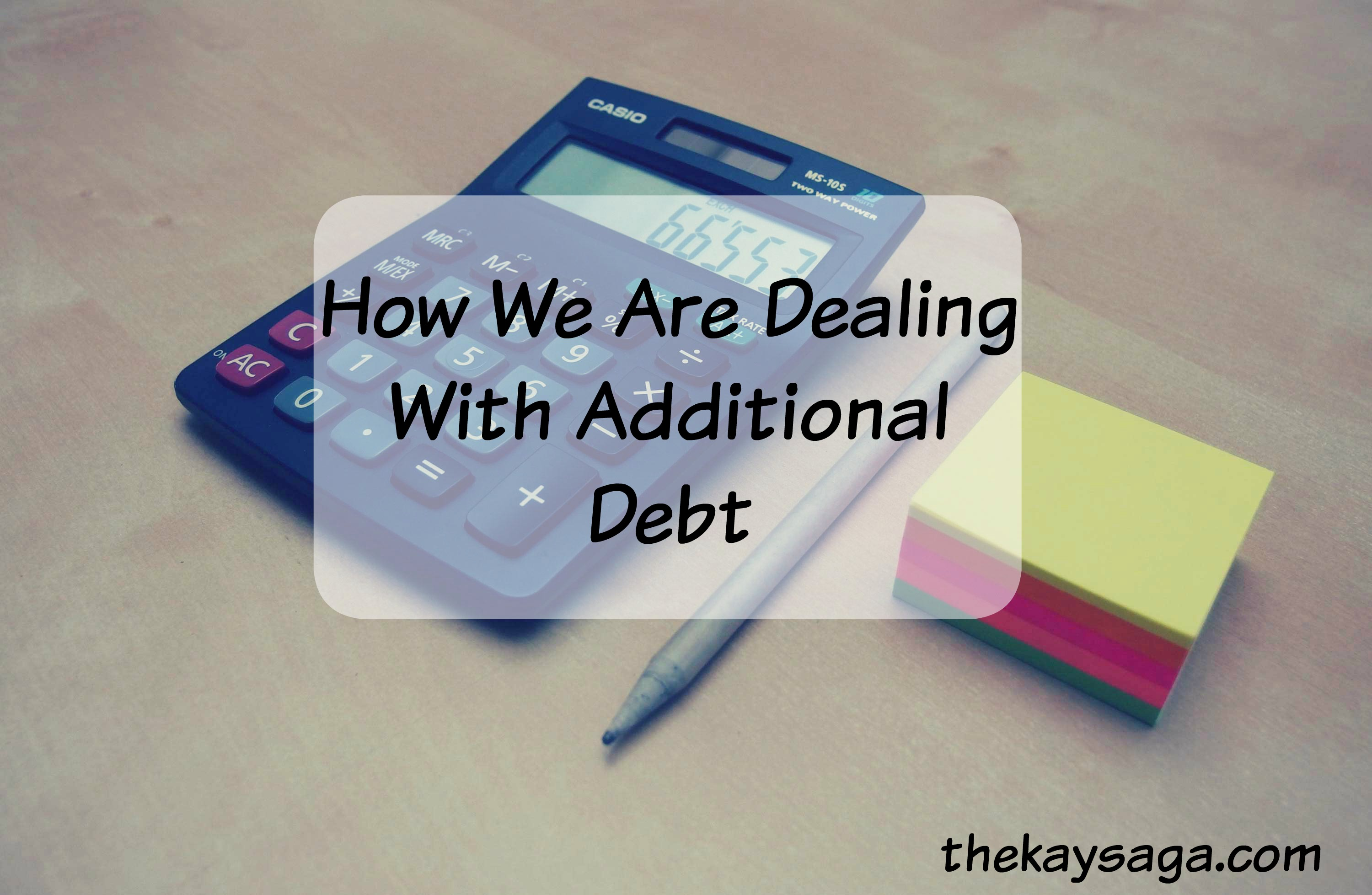 How We Are Dealing With Additional Debt