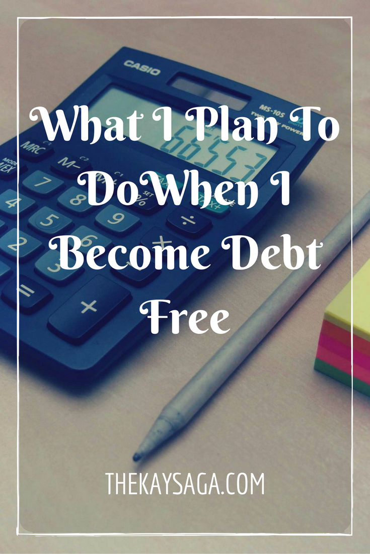 What I Plan to do When I Become Debt Free